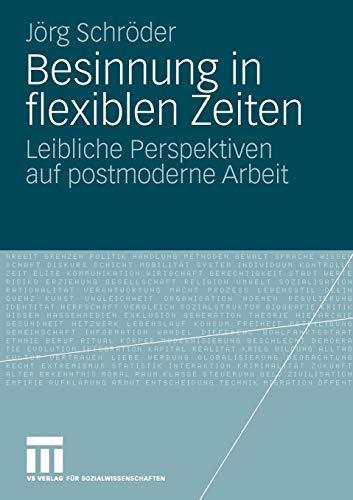9783531168234: Besinnung in flexiblen Zeiten: Leibliche Perspektiven auf postmoderne Arbeit (German Edition)