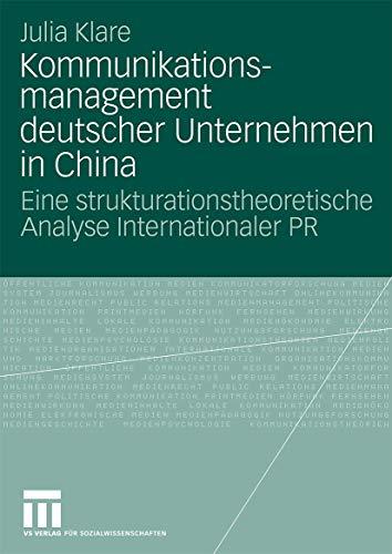 Kommunikationsmanagement Deutscher Unternehmen in China: Eine Strukturationstheoretische Analyse ...