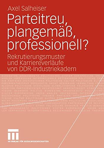 9783531169439: Parteitreu, plangemäß, professionell?: Rekrutierungsmuster und Karriereverläufe von DDR-Industriekadern (German Edition)