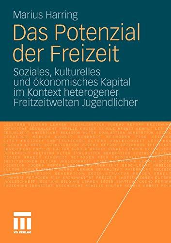9783531169484: Das Potenzial der Freizeit: Soziales, kulturelles und ökonomisches Kapital im Kontext heterogener Freitzeitwelten Jugendlicher (German Edition)