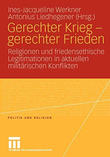 9783531169897: Gerechter Krieg - gerechter Frieden: Religionen und friedensethische Legitimationen in aktuellen milit�rischen Konflikten (Politik und Religion)