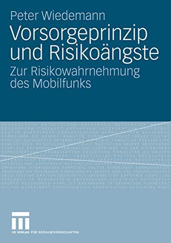 Vorsorgeprinzip Und Risikoangste: Zur Risikowahrnehmung Des Mobilfunks: Peter Wiedemann