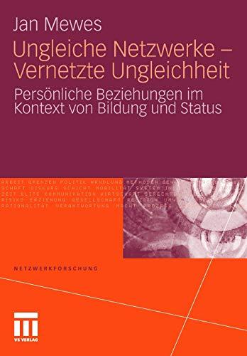 9783531172095: Ungleiche Netzwerke - Vernetzte Ungleichheit: Pers�nliche Beziehungen im Kontext von Bildung und Status (Netzwerkforschung)