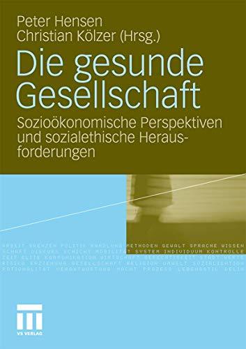 9783531172583: Die gesunde Gesellschaft: Sozioökonomische Perspektiven und sozialethische Herausforderungen (German Edition)