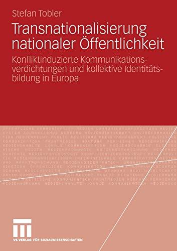Transnationalisierung Nationaler Offentlichkeit: Konfliktinduzierte Kommunikationsverdichtungen Und...