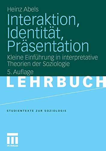 Interaktion, Identitat, Prasentation: Kleine Einfuhrung in Interpretative Theorien Der Soziologie (Paperback) - Heinz Abels