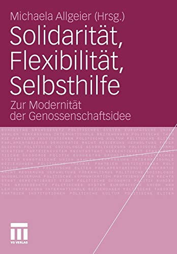Solidaritat, Flexibilitat, Selbsthilfe: Zur Modernitat Der Genossenschaftsidee