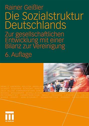 Die Sozialstruktur Deutschlands: Zur gesellschaftlichen Entwicklung mit einer Bilanz zur Vereinigung. Mit einem Beitrag von Thomas Meyer (German Edition) - Geißler, Rainer
