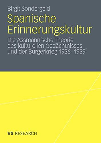 9783531176185: Spanische Erinnerungskultur: Die Assmann'sche Theorie des kulturellen Gedächtnisses und der Bürgerkrieg 1936-1939 (German Edition)