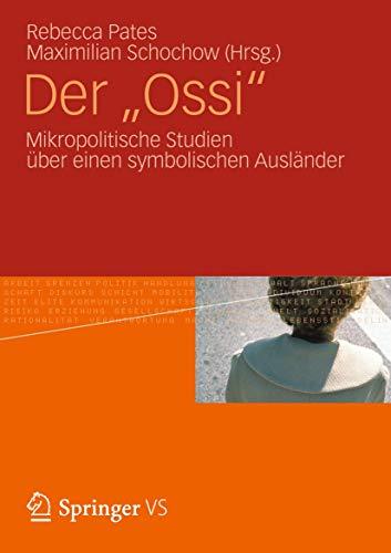 Der Ossi: Mikropolitische Studien Uber Einen Symbolischen Auslander