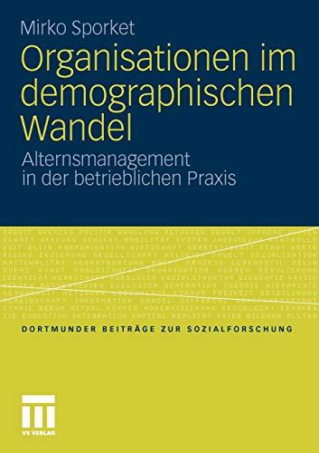 9783531177373: Organisationen im demographischen Wandel: Alternsmanagement in der betrieblichen Praxis (Dortmunder Beiträge zur Sozialforschung) (German Edition)