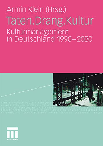Taten.Drang.Kultur: Kulturmanagement in Deutschland 1990 - 2030