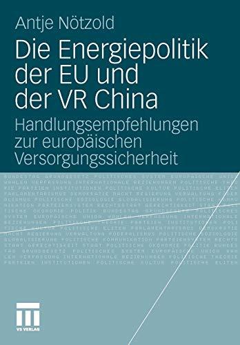 9783531177915: Die Energiepolitik der EU und der VR China: Handlungsempfehlungen zur europ�ischen Versorgungssicherheit