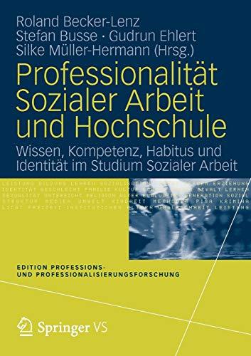 9783531177991: Professionalitat Sozialer Arbeit Und Hochschule: Wissen, Kompetenz, Habitus Und Identitat Im Studium Sozialer Arbeit (Edition Professions- und Professionalisierungsforschung)