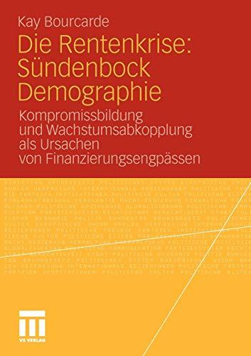 9783531178288: Die Rentenkrise: Sündenbock Demographie : Kompromissbildung und Wachstumsabkopplung als Ursachen von Finanzierungsengpässen