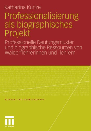 9783531178318: Professionalisierung als biographisches Projekt: Professionelle Deutungsmuster und biographische Ressourcen von Waldorflehrerinnen und -lehrern (Schule und Gesellschaft)