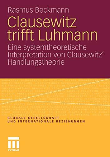 9783531179117: Clausewitz Trifft Luhmann: Eine Systemtheoretische Interpretation Von Clausewitz Handlungstheorie (Globale Gesellschaft und internationale Beziehungen)