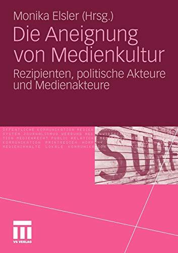 9783531179971: Die Aneignung von Medienkultur: Rezipienten, politische Akteure und Medienakteure