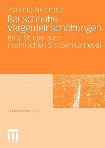 Rauschhafte Vergemeinschaftungen: Eine Studie Zum Rheinischen Strassenkarneval: Yvonne Niekrenz