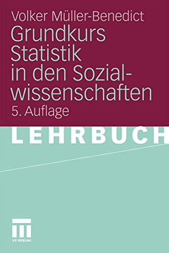 9783531180359: Grundkurs Statistik in den Sozialwissenschaften: Eine leicht verständliche, anwendungsorientierte Einführung in das sozialwissenschaftlich notwendige statistische Wissen (German Edition)
