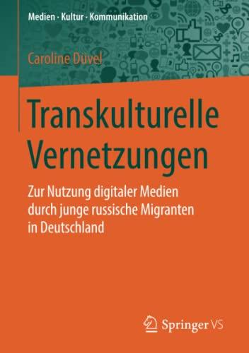 Transkulturelle Vernetzungen: Zur Nutzung digitaler Medien durch: Caroline Düvel