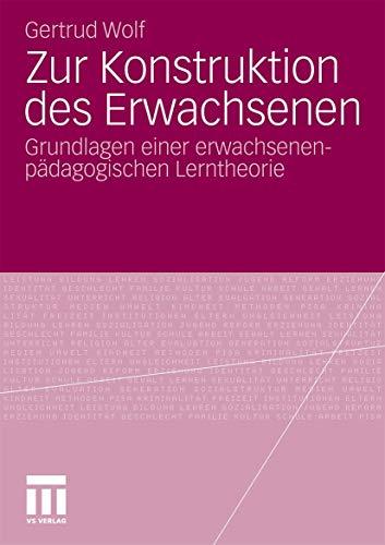 9783531181288: Zur Konstruktion des Erwachsenen: Grundlagen einer erwachsenenpädagogischen Lerntheorie (German Edition)