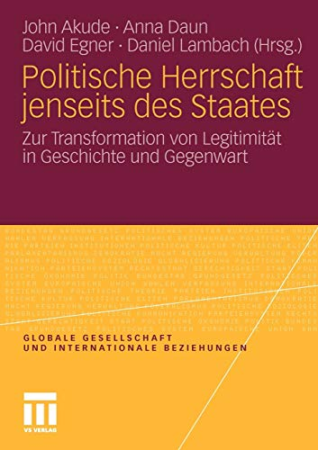 9783531182896: Politische Herrschaft jenseits des Staates: Zur Transformation von Legitimität in Geschichte und Gegenwart (Globale Gesellschaft und internationale Beziehungen)