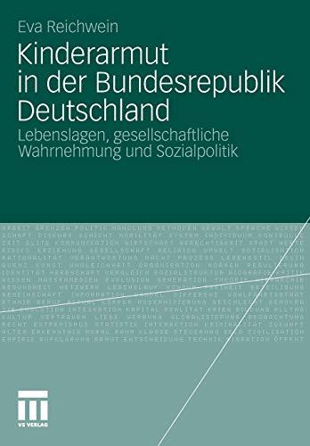 Kinderarmut in Der Bundesrepublik Deutschland: Lebenslagen, Gesellschaftliche Wahrnehmung Und ...
