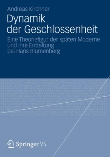 9783531183770: Dynamik Der Geschlossenheit: Eine Theoriefigur Der Spaten Moderne Und Ihre Entfaltung Bei Hans Blumenberg