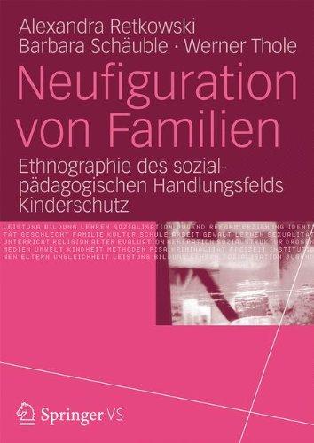 9783531184258: Neufiguration von Familien: Ethnographie des sozialpädagogischen Handlungsfelds Kinderschutz