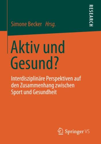 9783531184661: Aktiv und Gesund?: Interdisziplinäre Perspektiven auf den Zusammenhang zwischen Sport und Gesundheit