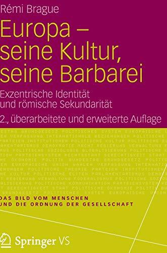 9783531184739: Europa - seine Kultur, seine Barbarei: Exzentrische Identität und römische Sekundarität (Das Bild vom Menschen und die Ordnung der Gesellschaft)