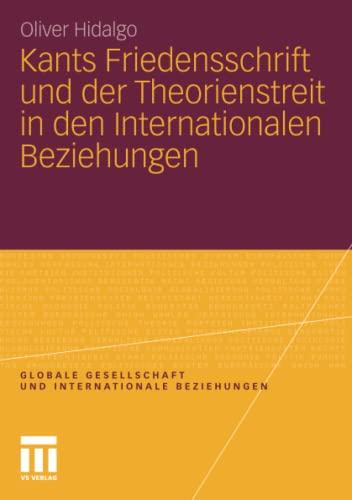 9783531184777: Kants Friedensschrift und der Theorienstreit in den Internationalen Beziehungen (Globale Gesellschaft und internationale Beziehungen) (German Edition)