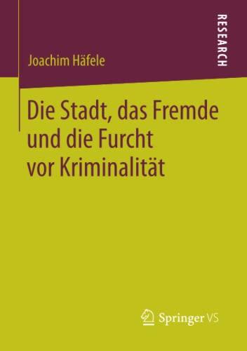 Die Stadt, das Fremde und die Furcht vor Kriminalität: Joachim Häfele
