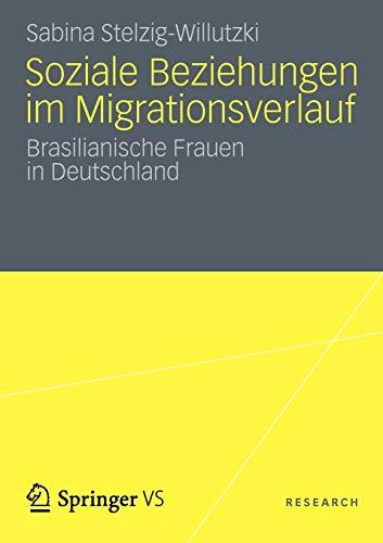 9783531185729: Soziale Beziehungen im Migrationsverlauf: Brasilianische Frauen in Deutschland