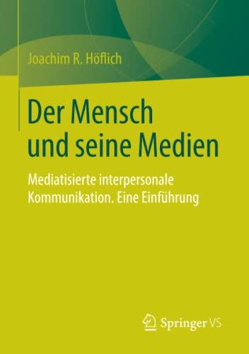 Der Mensch und seine Medien: Mediatisierte interpersonale Kommunikation. Eine Einführung (...