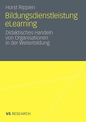 Bildungsdienstleistung Elearning: Didaktisches Handeln Von Organisationen in Der Weiterbildung: ...