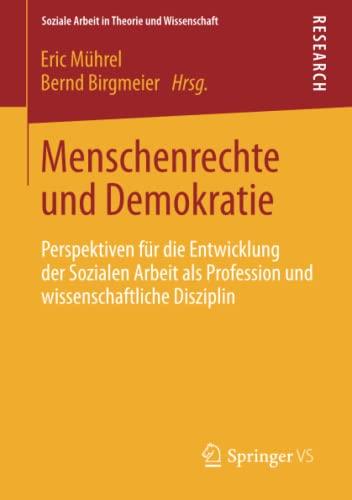 9783531192826: Menschenrechte und Demokratie: Perspektiven für die Entwicklung der Sozialen Arbeit als Profession und wissenschaftliche Disziplin (Soziale Arbeit in Theorie und Wissenschaft)