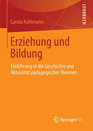 9783531193861: Erziehung und Bildung: Einf�hrung in die Geschichte und Aktualit�t p�dagogischer Theorien