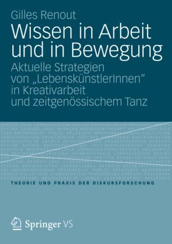 9783531195711: Wissen in Arbeit Und in Bewegung: Aktuelle Strategien Von Lebenskunstlerinnen in Kreativarbeit Und Zeitgenossischem Tanz (Theorie und Praxis der Diskursforschung)