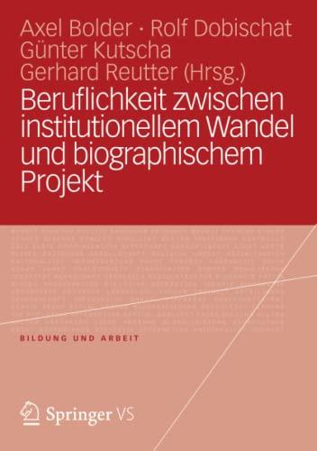 Beruflichkeit zwischen institutionellem Wandel und biographischem Projekt: Axel Bolder