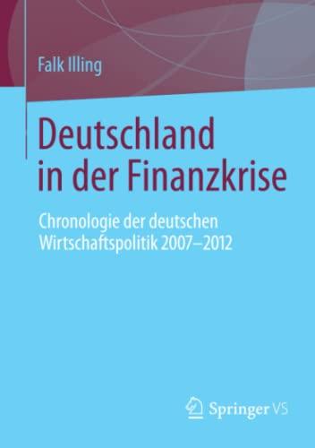 9783531198248: Deutschland in der Finanzkrise: Chronologie der deutschen Wirtschaftspolitik 2007 - 2012 (German Edition)