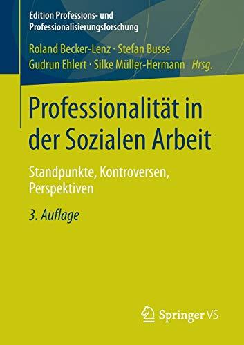 9783531198804: Professionalität in der Sozialen Arbeit: Standpunkte, Kontroversen, Perspektiven (Edition Professions- und Professionalisierungsforschung) (German Edition)