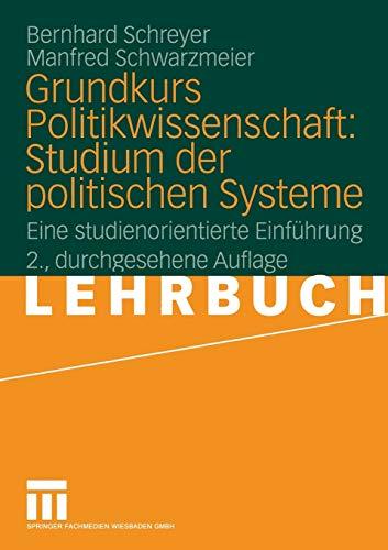Grundkurs Politikwissenschaft: Studium Der Politischen Systeme: Eine Studienorientierte Einfuhrung:...