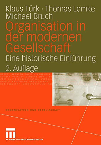 Organisation in der modernen Gesellschaft: Eine historische Einführung (Organisation und Gesellschaft) (German Edition) (3531337521) by Türk, Klaus; Lemke, Thomas; Bruch, Michael