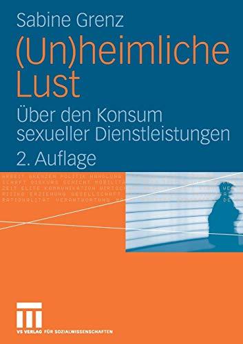 9783531347769: (Un)heimliche Lust: Über den Konsum sexueller Dienstleistungen (German Edition)