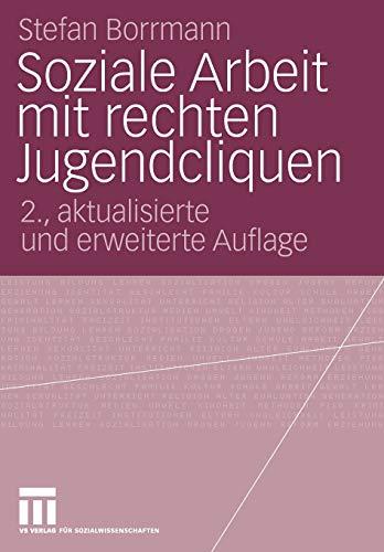 9783531348230: Soziale Arbeit mit rechten Jugendcliquen: Grundlagen zur Konzeptentwicklung (German Edition)