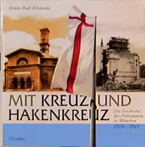 9783532622469: Mit Kreuz und Hakenkreuz. Die Geschichte der Protestanten in München 1918-1945.
