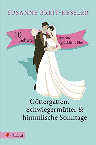 9783532624630: Göttergatten, Schwiegermütter & himmlische Sonntage: 10 Gebote für eine glückliche Ehe