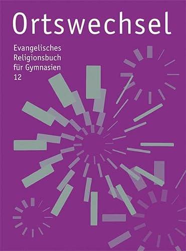 9783532700174: Ortswechsel 12 - Spielräume: Evangelisches Schulbuch für Gymnasien Ausgabe Bayern